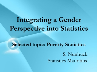Integrating a Gender Perspective into Statistics Selected topic: Poverty Statistics