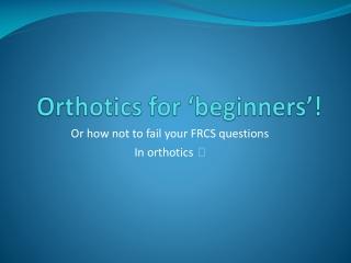 Orthotics for 'beginners'!
