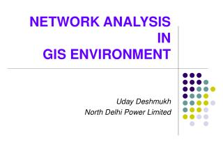 NETWORK ANALYSIS  IN  GIS ENVIRONMENT