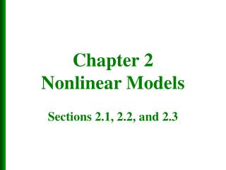 Chapter 2 Nonlinear Models Sections 2.1, 2.2, and 2.3