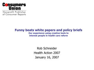 Funny beats white papers and policy briefs Our experience using creative tools to  interest people in health care reform