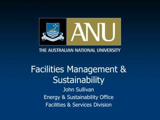 Facilities Management  Sustainability    John Sullivan  Energy  Sustainability Office Facilities  Services Division