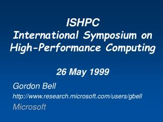 ISHPC International Symposium on High-Performance Computing 26 May 1999