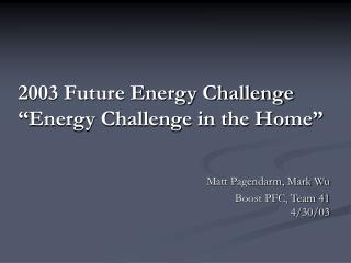 "2003 Future Energy Challenge ""Energy Challenge in the Home"""