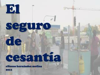 El  seguro  de  cesantía alfonso hernández molina 2011