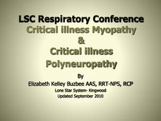 LSC Respiratory Conference Critical illness Myopathy  &  Critical illness  Polyneuropathy