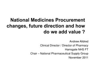 National Medicines Procurement  changes, future direction and how do we add value ?