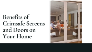 Benefits of Crimsafe Screens and Doors at your Home