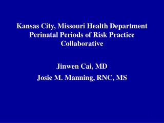 Kansas City, Missouri Health Department Perinatal Periods of Risk Practice Collaborative Jinwen Cai, MD Josie M. Manning