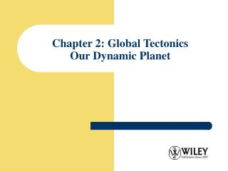 Chapter 2: Global Tectonics Our Dynamic Planet