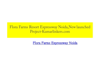 Flora Farms resort Expressway Noida,New launched project-Kum
