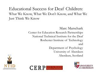 Educational Success for Deaf Children: What We Know, What We Don't Know, and What We Just Think We Know