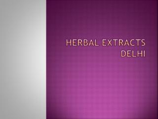 Herbal Extracts Delhi
