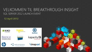 Velkommen til  BREAKTHROUGH INSIGHT SQL  Server 2012  Launch Event