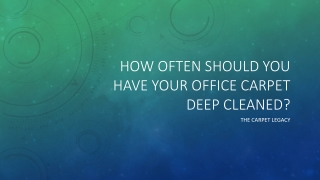 How Often Should You Have Your Office Carpet Deep Cleaned?