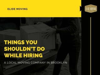 Things You Should not do While Hiring a Local Moving Company In Brooklyn