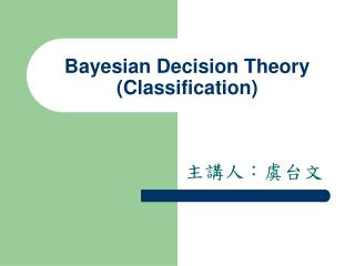 Bayesian Decision Theory (Classification)