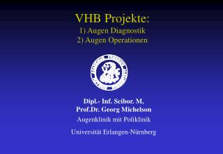 VHB Projekte: 1) Augen Diagnostik 2) Augen Operationen