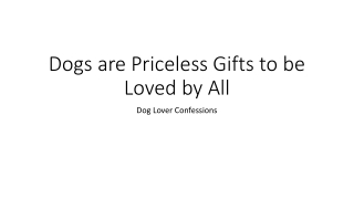 Dogs are Priceless Gifts to be Loved by All