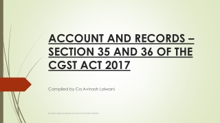 ACCOUNT AND RECORDS –SECTION 35 AND 36 OF THE CGST ACT 2017
