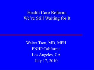Health Care Reform:   We're Still Waiting for It