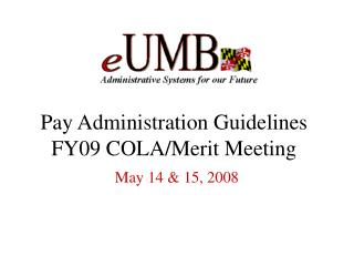Pay Administration Guidelines FY09 COLA/Merit Meeting