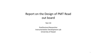 Report on the Design of PMT Read out board Yasir Ali