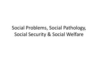 Social Problems, Social Pathology, Social Security & Social Welfare