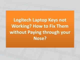 Logitech Laptop Keys not Working? How to Fix Them without Paying through your Nose?