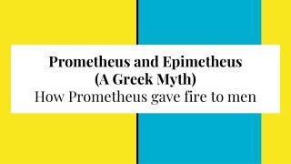 Prometheus and Epimetheus (A Greek Myth) How Prometheus gave fire to men