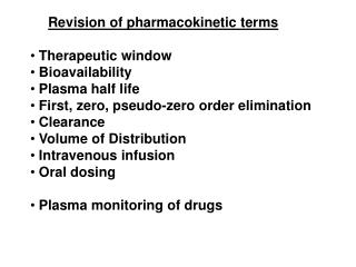 Revision of pharmacokinetic terms  Therapeutic window  Bioavailability  Plasma half life  First, zero, pseudo-zero order