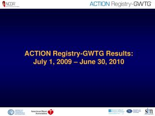 ACTION Registry-GWTG Results: July 1, 2009 – June 30, 2010