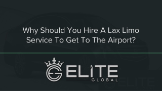 Why Should You Hire A Lax Limo Service To Get To The Airport?