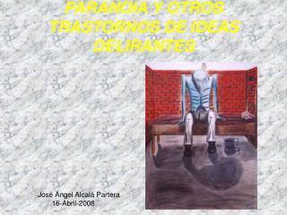 PARANOIA Y OTROS TRASTORNOS DE IDEAS DELIRANTES