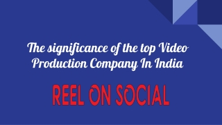 The significance of the top Video Production Company In India