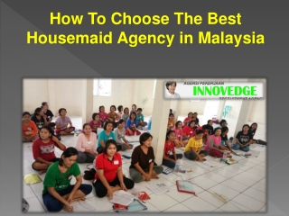 How To Choose The Best Housemaid Agency in Malaysia