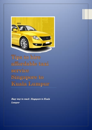 Tips to hire affordable taxi service Singapore to Kuala Lumpur