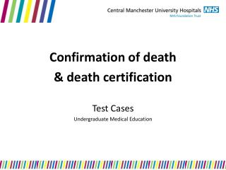Confirmation of death  death certification  Test Cases Undergraduate Medical Education