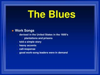 Work Songs devised in the United States in the 1600's plantations and prisons told a simple story heavy accents call-res
