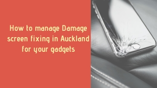 How to manage Damage screen fixing in Auckland for your gadgets
