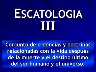 E SCATOLOGIA  III