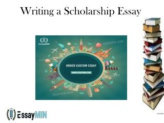 Writing a Scholarship Essay: EssayMin
