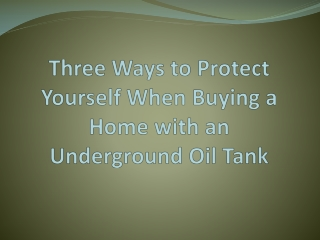 Three Ways to Protect Yourself When Buying a Home with an Underground Oil Tank