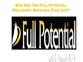 How Has The Full Potential Philosophy Affected Your Life?