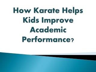 How karate helps kids improve academic performance