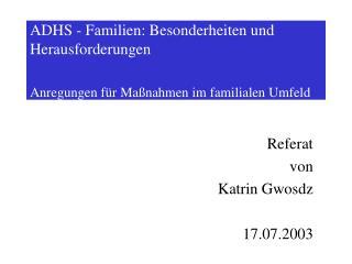 ADHS - Familien: Besonderheiten und Herausforderungen Anregungen für Maßnahmen im familialen Umfeld