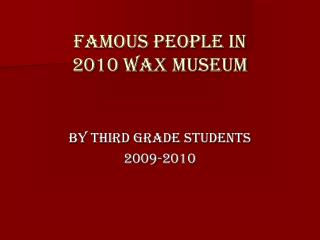 Famous People in  2010 Wax Museum