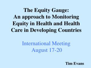 The Equity Gauge:  An approach to Monitoring Equity in Health and Health Care in Developing Countries International Meet