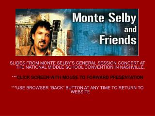 SLIDES FROM MONTE SELBY'S GENERAL SESSION CONCERT AT THE NATIONAL MIDDLE SCHOOL CONVENTION IN NASHVILLE. *** CLICK SCREE