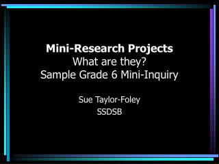 Mini-Research Projects What are they Sample Grade 6 Mini-Inquiry
